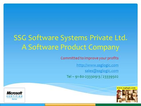 SSG Software Systems Private Ltd. A Software Product Company Committed to improve your profits  Tel – 91-80-23330913.