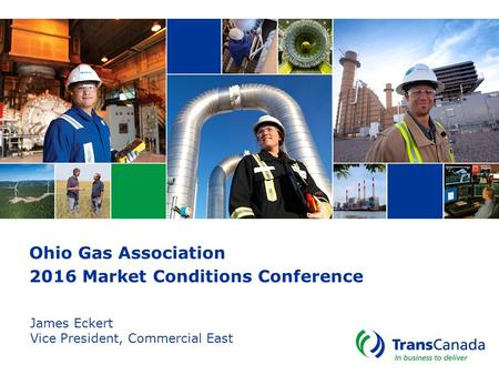 Ohio Gas Association 2016 Market Conditions Conference James Eckert Vice President, Commercial East.