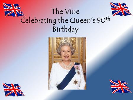 The Vine Celebrating the Queen's 90 th Birthday What a day to remember! Every child in the school was presented with a booklet celebrating the Queen's.