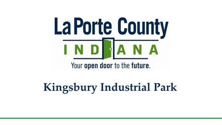 "Kingsbury Industrial Park. Location Indiana is the ""Crossroads of America"" for unmatched transportation assets Located on the southern tip of Lake Michigan,"
