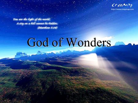 God of Wonders. Lord of all creation Of the water, earth and sky The Heavens are your Tabernacle Glory To the Lord on high.
