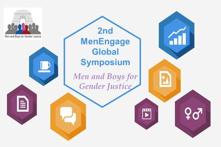 2nd MenEngage Global Symposium Men and Boys for Gender Justice.