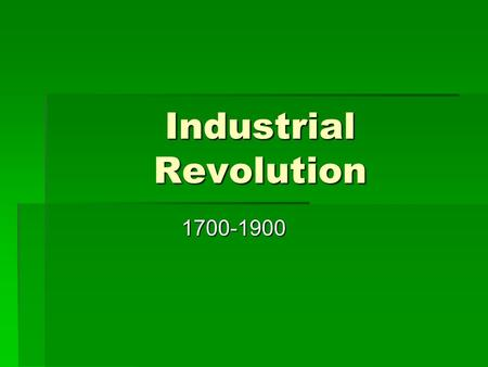 Industrial Revolution 1700-1900. 1. Origins A. Agricultural revolution of 1700s paves the way.