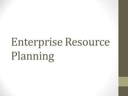 Enterprise Resource Planning. Units 1.Enterprise Resource Planning 2.ERP module 3.ERP Implementation 4.ERP market and vendors 5.ERP and Related Technologies.