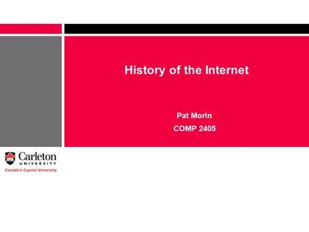 History of the Internet Pat Morin COMP 2405. 2 Outline Origins of the Internet Internet timeline from 1970s until today The Internet today.