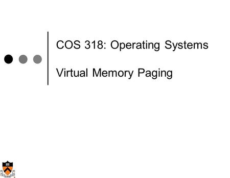 COS 318: Operating Systems Virtual Memory Paging.