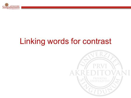 Linking words for contrast. These words give our writing structure and help the reader to follow the argument. We use these linking words to show contrast: