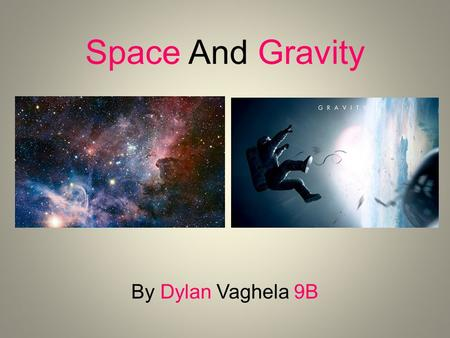 Space And Gravity By Dylan Vaghela 9B. Gravity Gravity-the force that attracts a body towards the center of the earth, or towards any other physical body.