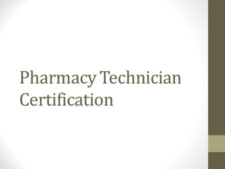 Pharmacy Technician Certification. Why Certify? Pharmacy Experience Connections.