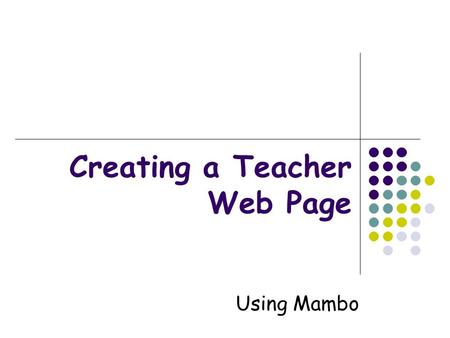 "Creating a Teacher Web Page Using Mambo. Location You can find the teacher web pages from the home page of the school site: ""Class Web Pages"""