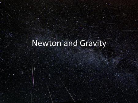 Newton and Gravity. Isaac Newton (1642-1727) Galileo found that bodies with different masses experienced the same acceleration when dropped to the ground.