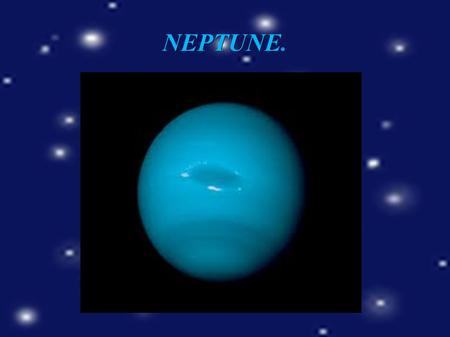NEPTUNE.. BIBLIOGRAPHY ● englisesoeprados.wikispace.com ● Book of natural science ● Wikipedia, the free enciclopedia.