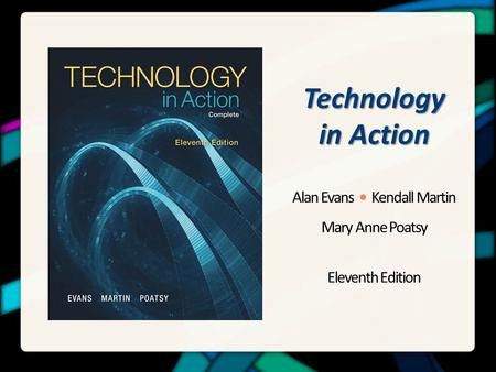 Technology in Action Alan Evans Kendall Martin Mary Anne Poatsy Eleventh Edition.