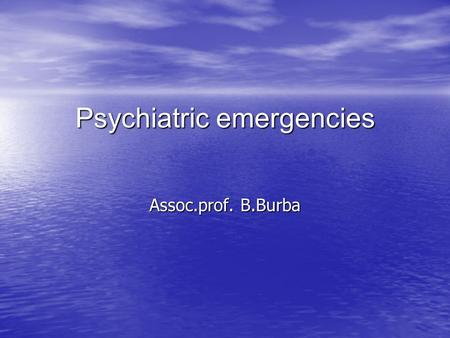 Psychiatric emergencies Assoc.prof. B.Burba. Any disturbances in thought, feelings or actions for which immediate therapeutic intervention is necessary.