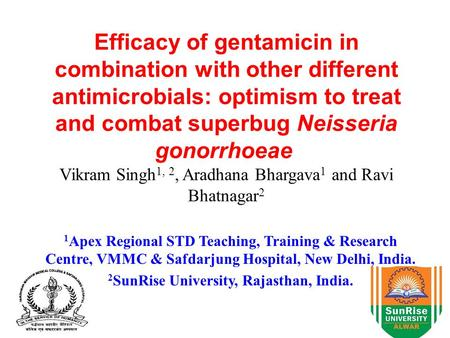 Efficacy of gentamicin in combination with other different antimicrobials: optimism to treat and combat superbug Neisseria gonorrhoeae Vikram Singh 1,