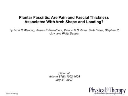 Plantar Fasciitis: Are Pain and Fascial Thickness Associated With Arch Shape and Loading? by Scott C Wearing, James E Smeathers, Patrick M Sullivan, Bede.