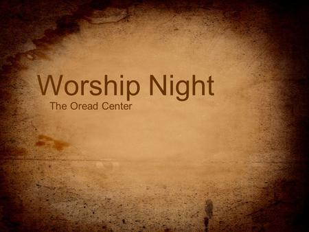 Worship Night The Oread Center. I will sing, sing, sing to my God, my King For all else fades away And I will love, love, love with this heart You've.