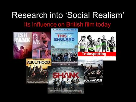 Research into 'Social Realism' Its influence on British film today.