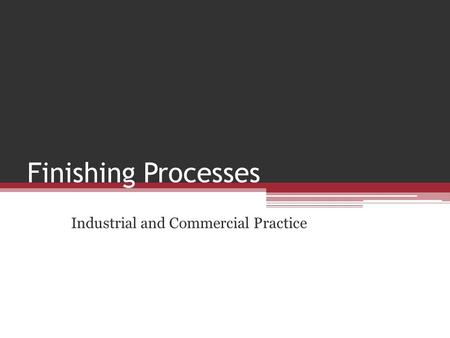 Finishing Processes Industrial and Commercial Practice.
