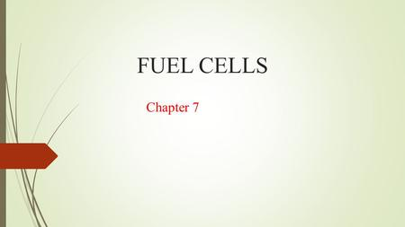 FUEL CELLS Chapter 7. Types of Fuel Cells Fuel CellOperating Conditions Alkaline FC (AFC)Operates at room temp. to 80 0 C Apollo fuel cell Proton Exchange.