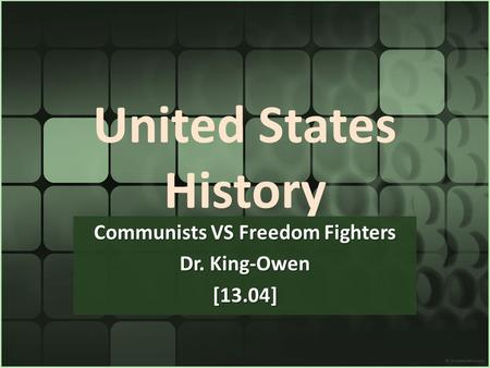 United States History Communists VS Freedom Fighters Dr. King-Owen [13.04]