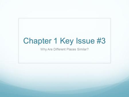 Chapter 1 Key Issue #3 Why Are Different Places Similar?