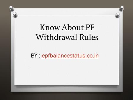 Know About PF Withdrawal Rules BY : epfbalancestatus.co.inepfbalancestatus.co.in.