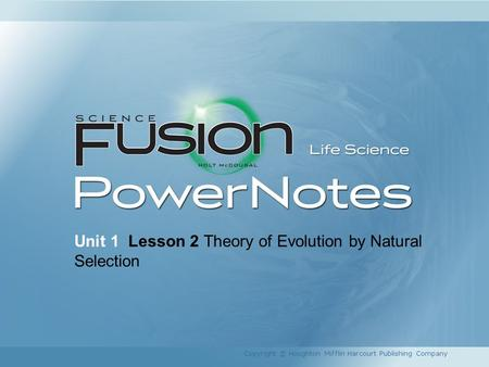 Unit 1 Lesson 2 Theory of Evolution by Natural Selection Copyright © Houghton Mifflin Harcourt Publishing Company.