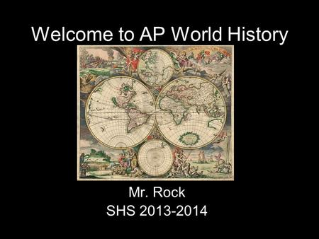 Welcome to AP World History Mr. Rock SHS 2013-2014.