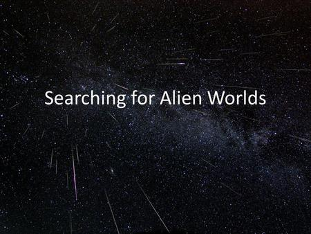 Searching for Alien Worlds. Methods of Searching for Alien Planets Pulsar Timing Astrometry Radial Velocity Transits Lensing Imaging.