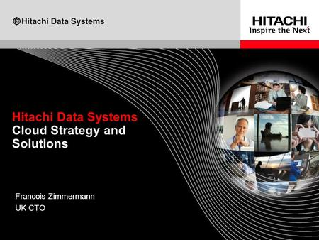 © 2010 Hitachi Data Systems. All rights reserved. Hitachi Data Systems Cloud Strategy and Solutions Francois Zimmermann UK CTO.