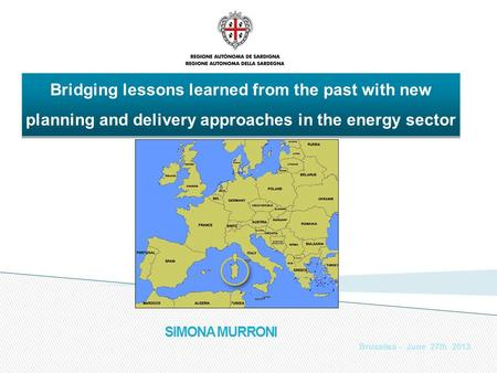 SIMONA MURRONI Bruxelles - June 27th 2013 Bridging lessons learned from the past with new planning and delivery approaches in the energy sector.