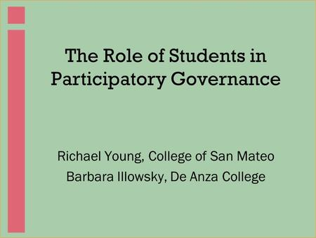 The Role of Students in Participatory Governance Richael Young, College of San Mateo Barbara Illowsky, De Anza College.