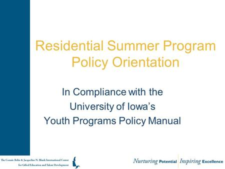 Residential Summer Program Policy Orientation In Compliance with the University of Iowa's Youth Programs Policy Manual.