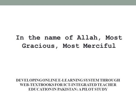 DEVELOPING <strong>ONLINE</strong> E-LEARNING SYSTEM THROUGH WEB-TEXTBOOKS FOR ICT-INTEGRATED TEACHER <strong>EDUCATION</strong> IN PAKISTAN: A PILOT STUDY In <strong>the</strong> name of Allah, Most Gracious,