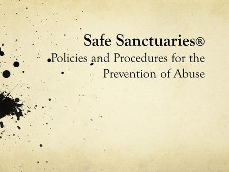 Safe Sanctuaries ® Policies and Procedures for the Prevention of Abuse.