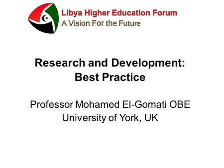 Research and Development: Best Practice Professor Mohamed El-Gomati OBE University of York, UK.