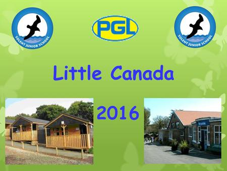Little Canada 2016. Staffing 2016  75 Children 11 Adults  Miss Smith  Mrs Pye  Mrs Hunter  Mrs Young  Mrs Hamorak  Ms Palmer  Mrs Wood  Miss.