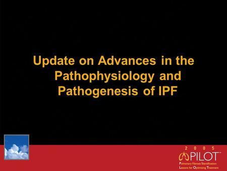 Update on Advances in the Pathophysiology and Pathogenesis of IPF.