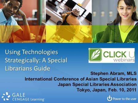 Using Technologies Strategically: A Special Librarians Guide Stephen Abram, MLS International Conference of Asian Special Libraries Japan Special Libraries.