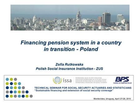 Financing pension system in a country in transition - Poland Zofia Rutkowska Polish Social Insurance Institution - ZUS.
