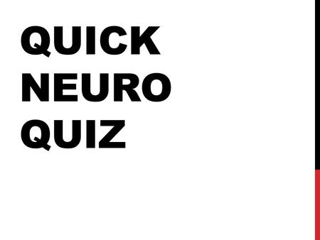 QUICK NEURO QUIZ. PARKINSONS * Name 4 signs UMN AND LMN LESIONS Name 4 differences.