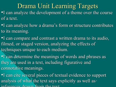 1 Drama Unit Learning Targets I can analyze the development of a theme over the course of a text. I can analyze the development of a theme over the course.