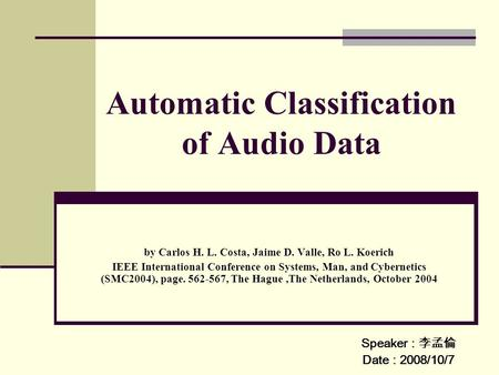 Automatic Classification of Audio Data by Carlos H. L. Costa, Jaime D. Valle, Ro L. Koerich IEEE International Conference on Systems, Man, and Cybernetics.