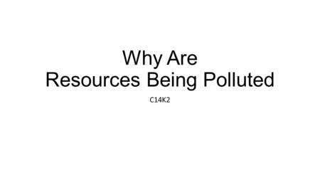 Why Are Resources Being Polluted C14K2. Objectives Air Pollution Water Pollution Land Pollution Pollution is the presence in or introduction into the.