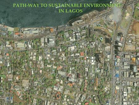 "PATH-WAY TO SUSTAINABLE ENVIRONMENT IN LAGOS. PATH-WAY TO SUSTAINABLE ENVIRONMENT IN LAGOS VISION ""A FLOOD FREE, HYGENIC & BEAUTIFUL LAGOS."" MISSION ""To."