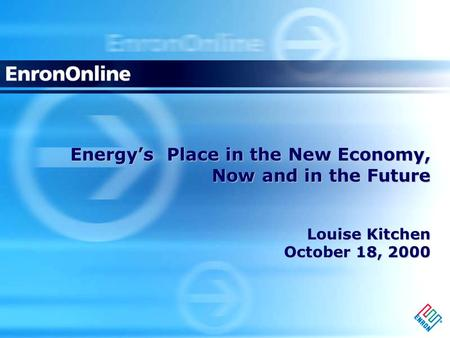 Energy's Place in the New Economy, Now and in the Future Louise Kitchen October 18, 2000.