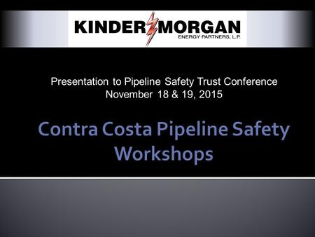 Presentation to Pipeline Safety Trust Conference November 18 & 19, 2015.