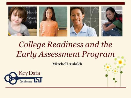 College Readiness and the Early Assessment Program Mitchell Aulakh.