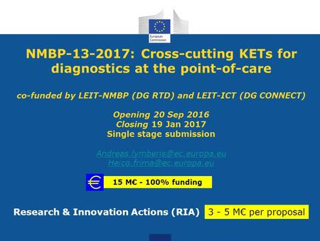 NMBP-13-2017: Cross-cutting KETs for diagnostics at the point-of-care co-funded by LEIT-NMBP (DG RTD) and LEIT-ICT (DG CONNECT) Opening 20 Sep 2016 Closing.